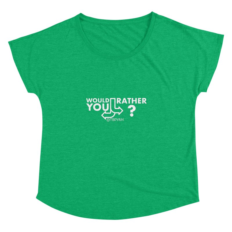 Would You Rather? (White) Women's Dolman Scoop Neck by The Best Podcast You've Never Heard