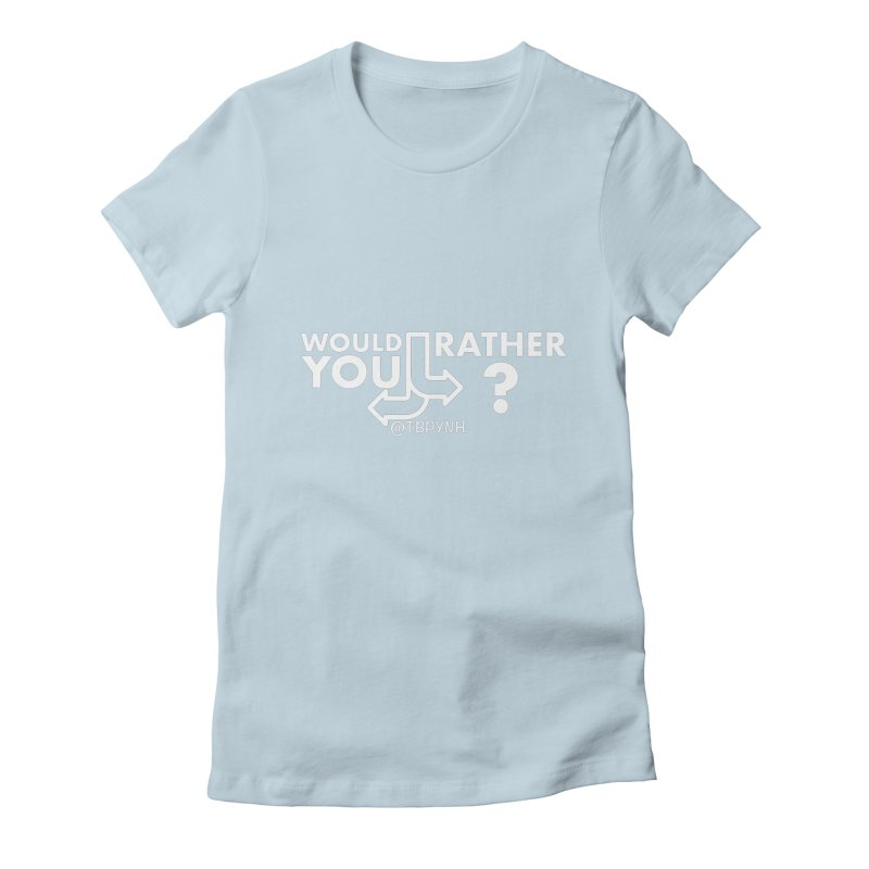 Would You Rather? (White) Women's Fitted T-Shirt by The Best Podcast You've Never Heard