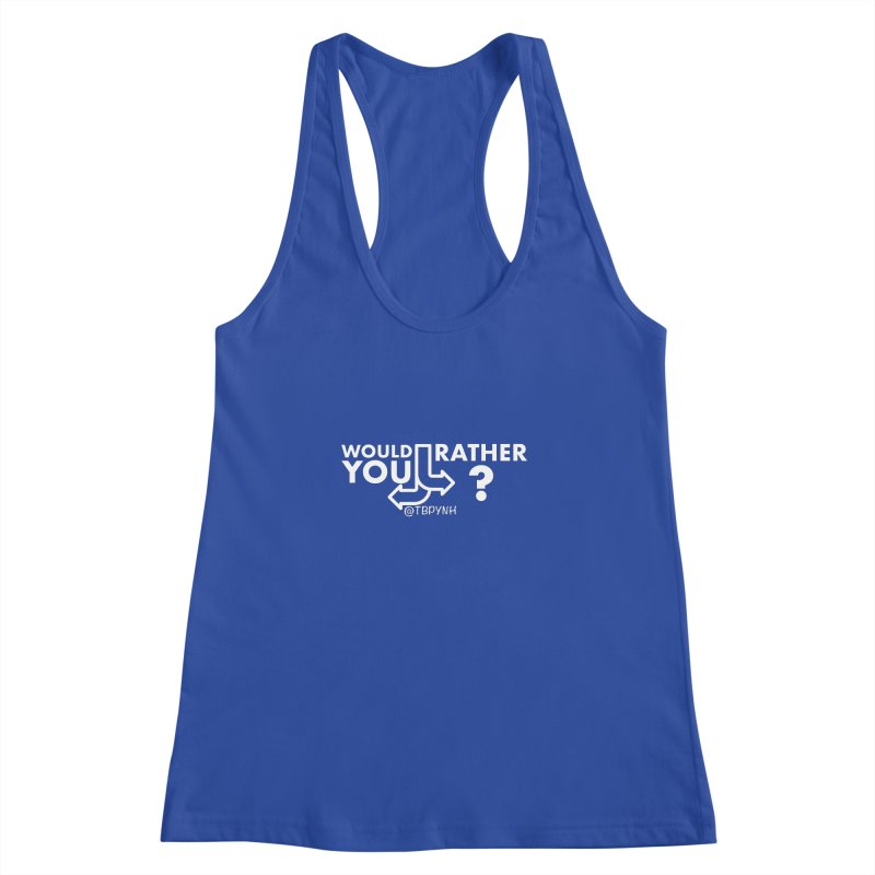 Would You Rather? (White) Women's Racerback Tank by The Best Podcast You've Never Heard