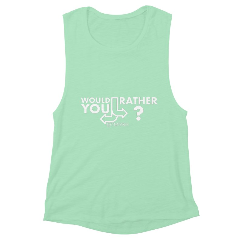 Would You Rather? (White) Women's Muscle Tank by The Best Podcast You've Never Heard