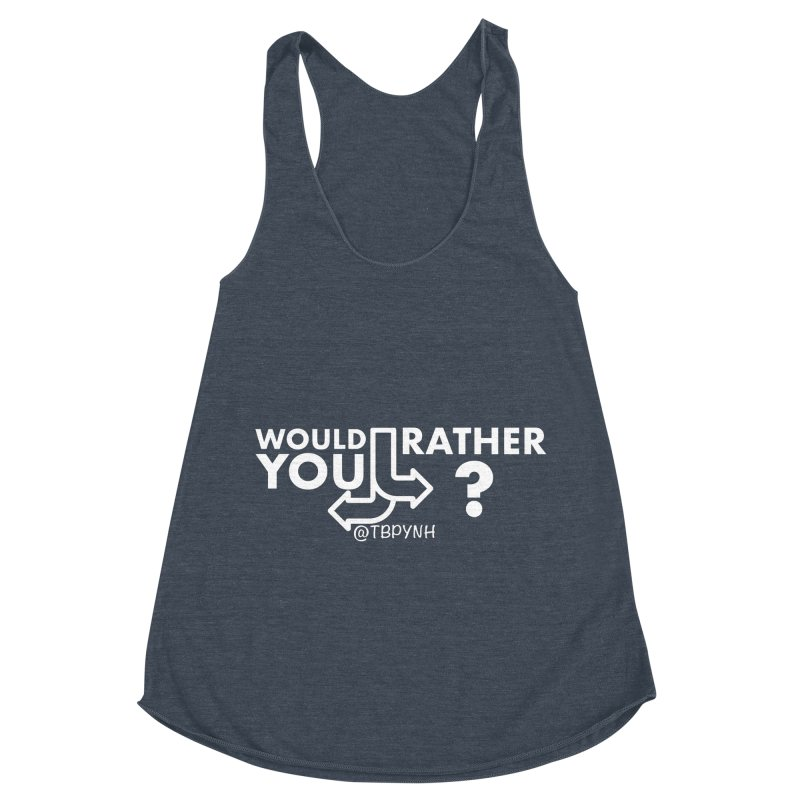 Would You Rather? (White) Women's Racerback Triblend Tank by The Best Podcast You've Never Heard