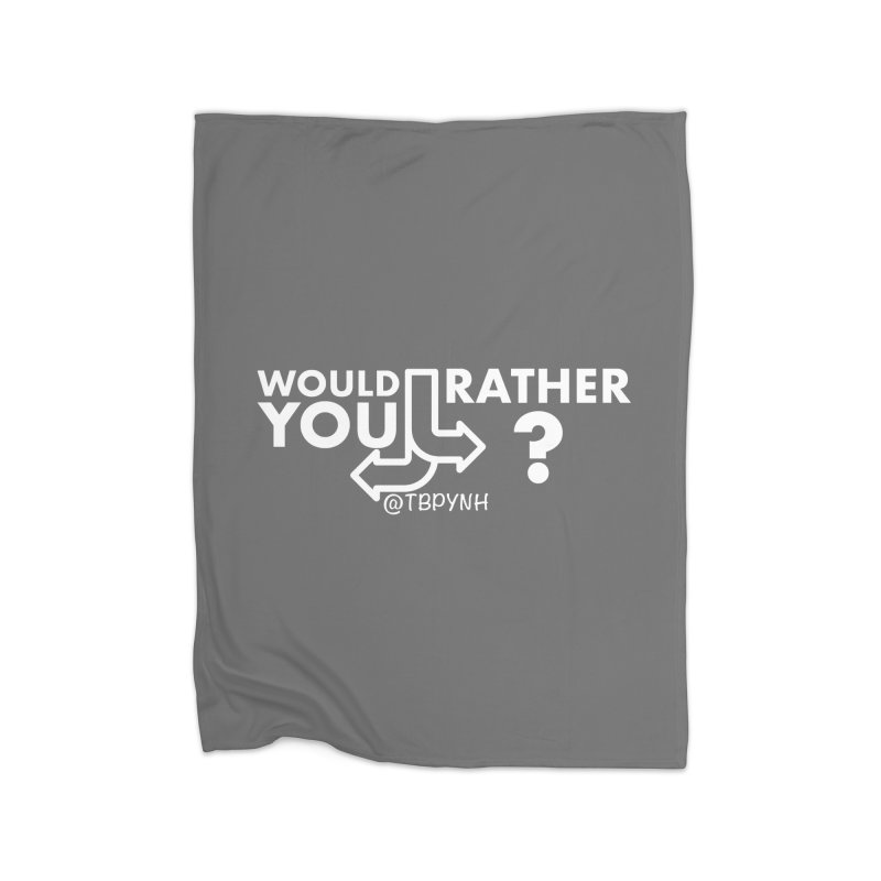 Would You Rather? (White) Home Blanket by The Best Podcast You've Never Heard