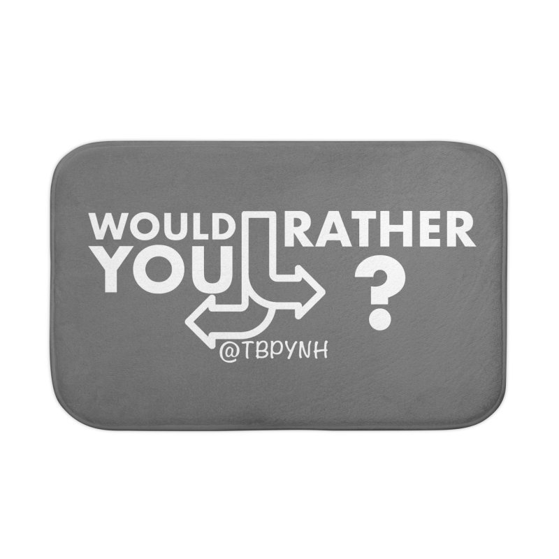 Would You Rather? (White) Home Bath Mat by The Best Podcast You've Never Heard