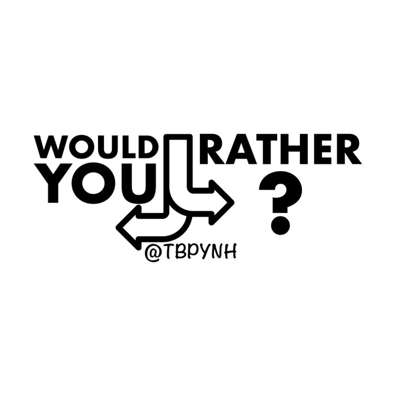 Would You Rather? (Black)   by The Best Podcast You've Never Heard