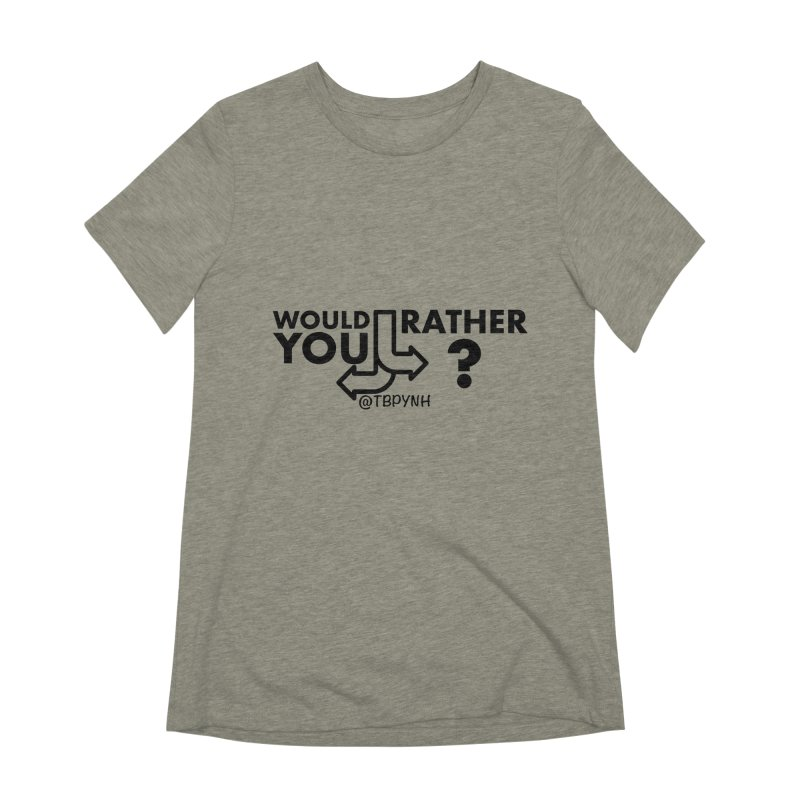 Would You Rather? (Black) Women's Extra Soft T-Shirt by The Best Podcast You've Never Heard