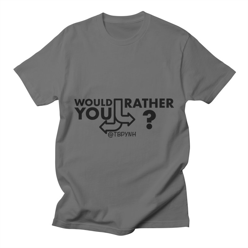 Would You Rather? (Black) Men's T-Shirt by The Best Podcast You've Never Heard