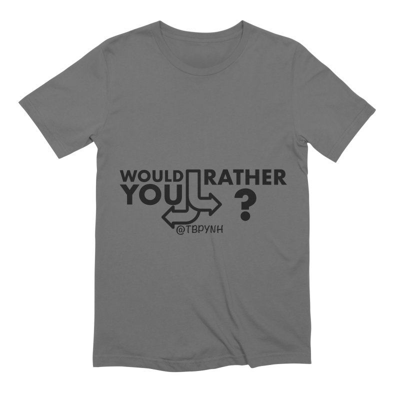 Would You Rather? (Black) Men's Extra Soft T-Shirt by The Best Podcast You've Never Heard