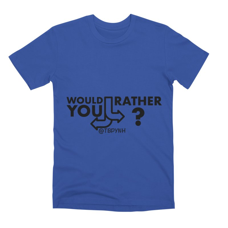 Would You Rather? (Black) Men's Premium T-Shirt by The Best Podcast You've Never Heard