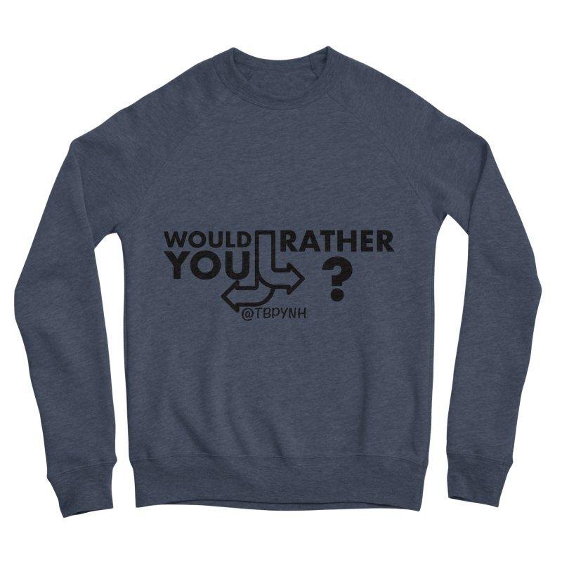 Would You Rather? (Black) Women's Sponge Fleece Sweatshirt by The Best Podcast You've Never Heard