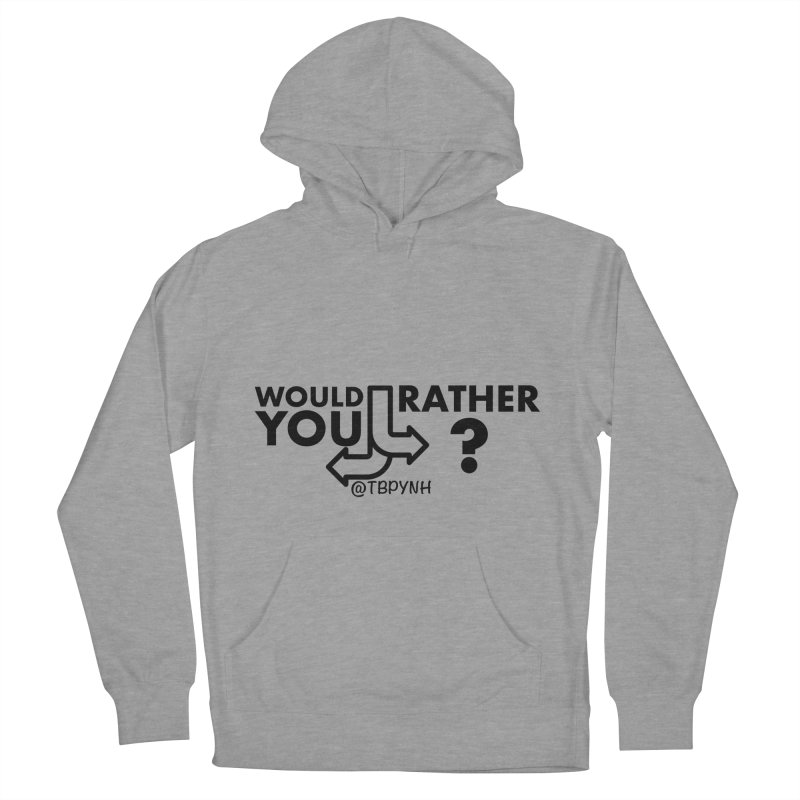 Would You Rather? (Black) Women's French Terry Pullover Hoody by The Best Podcast You've Never Heard