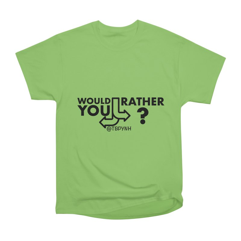Would You Rather? (Black) Women's Heavyweight Unisex T-Shirt by The Best Podcast You've Never Heard