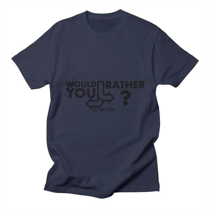 Would You Rather? (Black) Women's Regular Unisex T-Shirt by The Best Podcast You've Never Heard
