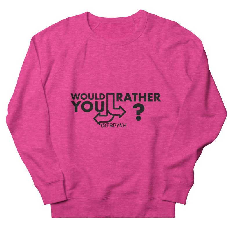 Would You Rather? (Black) Women's French Terry Sweatshirt by The Best Podcast You've Never Heard