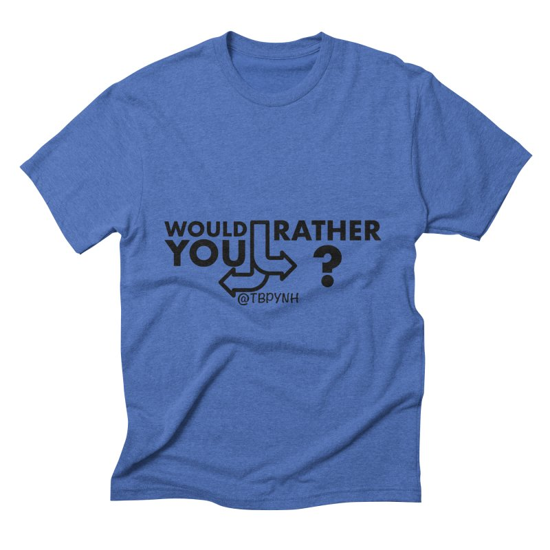 Would You Rather? (Black) Men's Triblend T-Shirt by The Best Podcast You've Never Heard