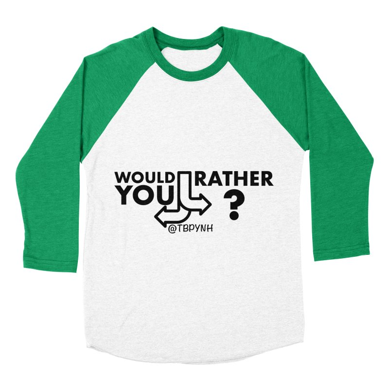 Would You Rather? (Black) Women's Baseball Triblend Longsleeve T-Shirt by The Best Podcast You've Never Heard