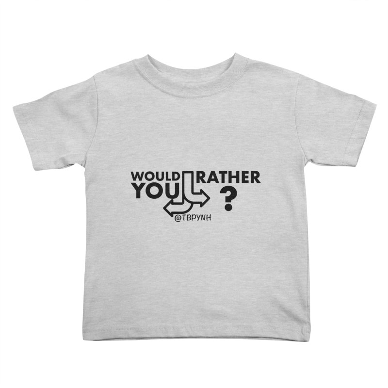 Would You Rather? (Black) Kids Toddler T-Shirt by The Best Podcast You've Never Heard