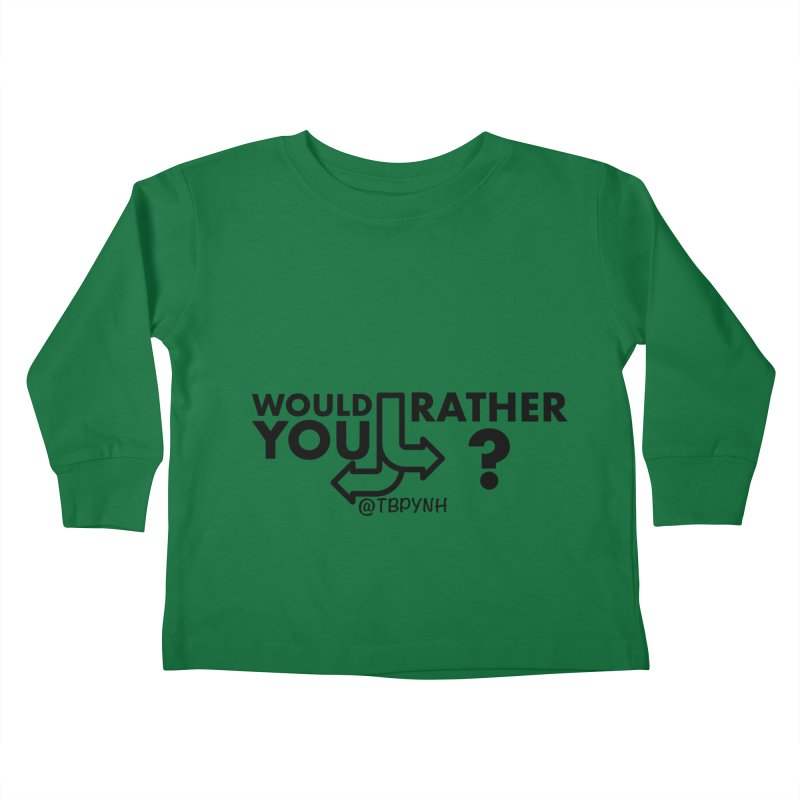 Would You Rather? (Black) Kids Toddler Longsleeve T-Shirt by The Best Podcast You've Never Heard