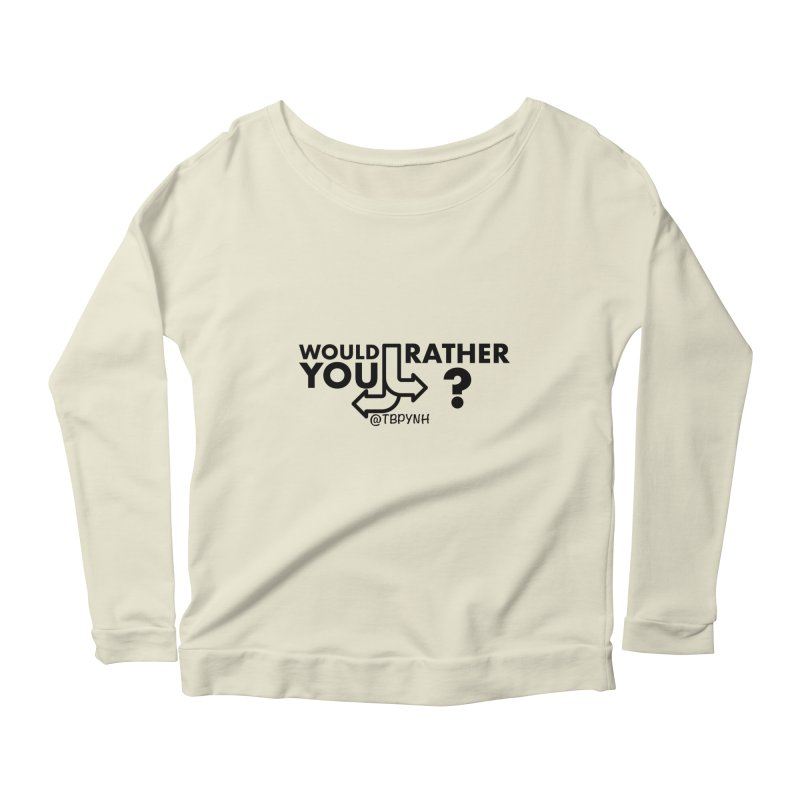 Would You Rather? (Black) Women's Scoop Neck Longsleeve T-Shirt by The Best Podcast You've Never Heard