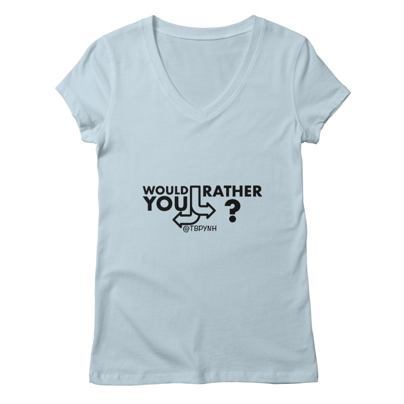Would You Rather? (Black) Women's Regular V-Neck by The Best Podcast You've Never Heard