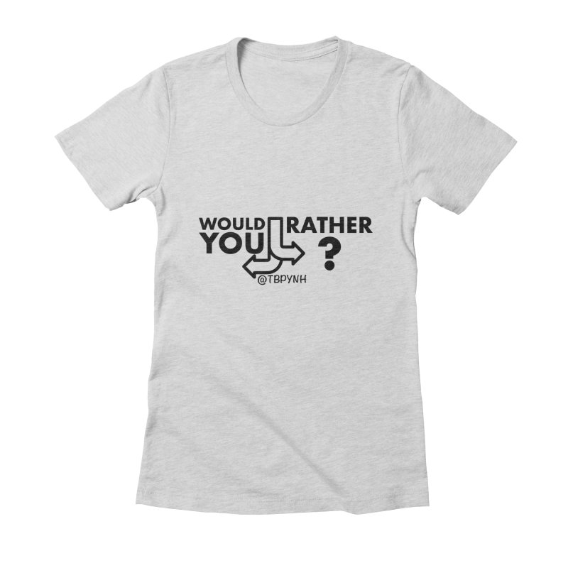 Would You Rather? (Black) Women's Fitted T-Shirt by The Best Podcast You've Never Heard