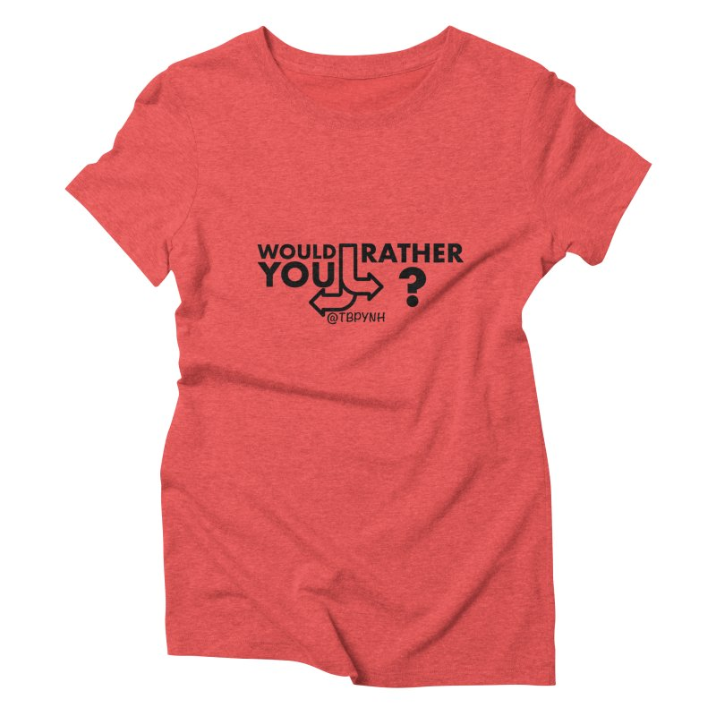 Would You Rather? (Black) Women's Triblend T-Shirt by The Best Podcast You've Never Heard