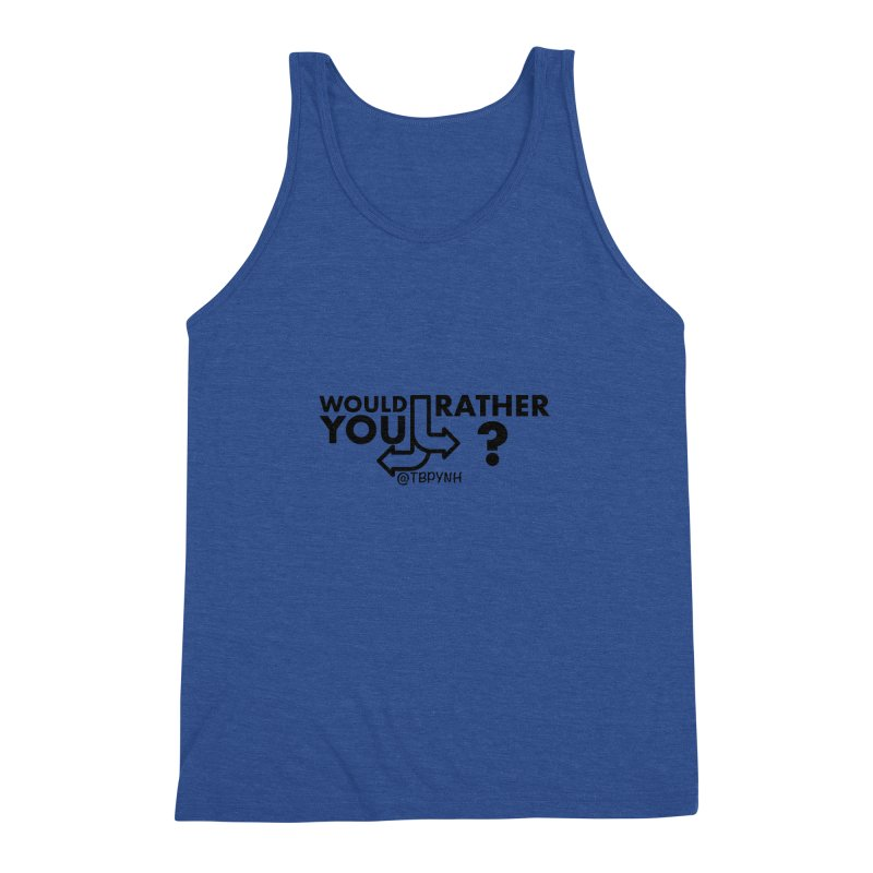 Would You Rather? (Black) Men's Triblend Tank by The Best Podcast You've Never Heard