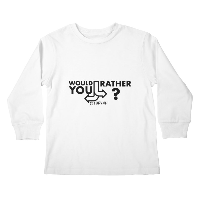 Would You Rather? (Black) Kids Longsleeve T-Shirt by The Best Podcast You've Never Heard