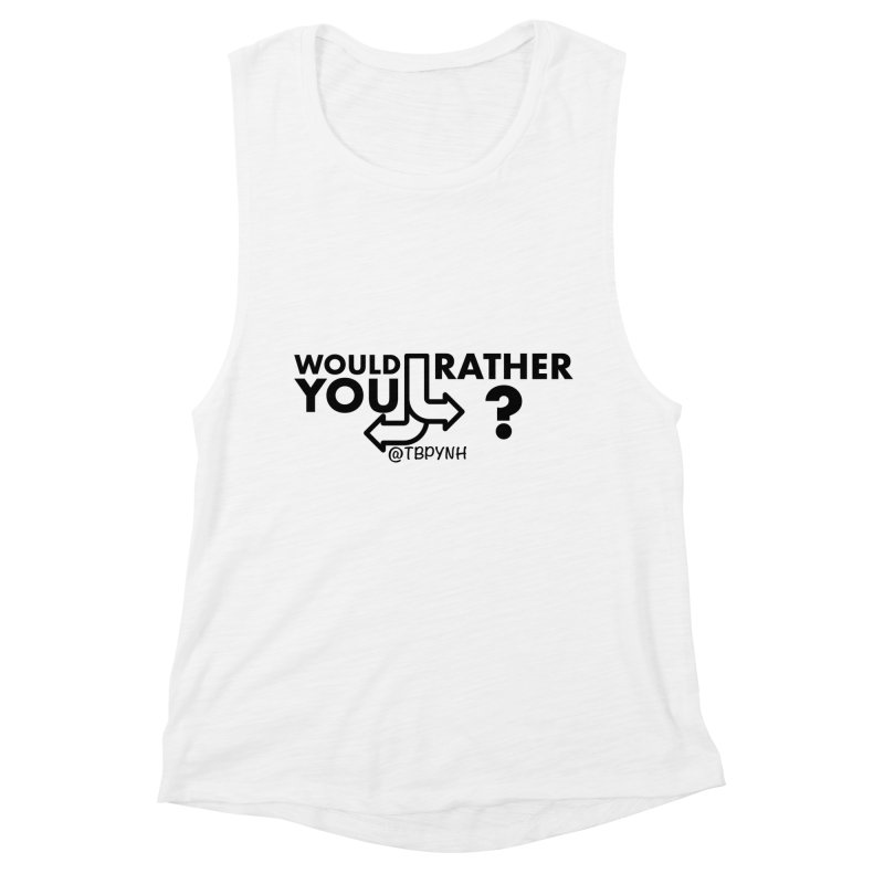 Would You Rather? (Black) Women's Muscle Tank by The Best Podcast You've Never Heard