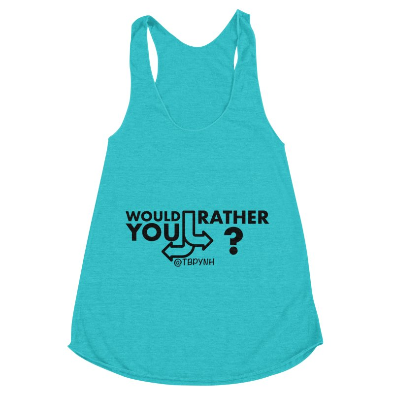 Would You Rather? (Black) Women's Racerback Triblend Tank by The Best Podcast You've Never Heard