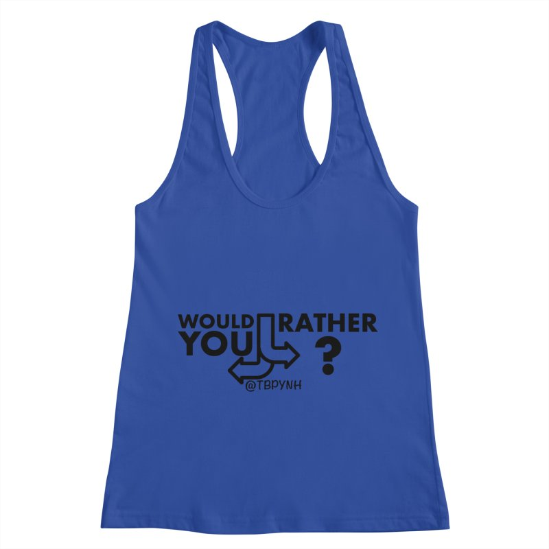 Would You Rather? (Black) Women's Racerback Tank by The Best Podcast You've Never Heard