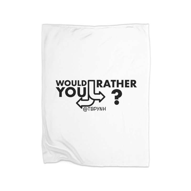 Would You Rather? (Black) Home Fleece Blanket Blanket by The Best Podcast You've Never Heard