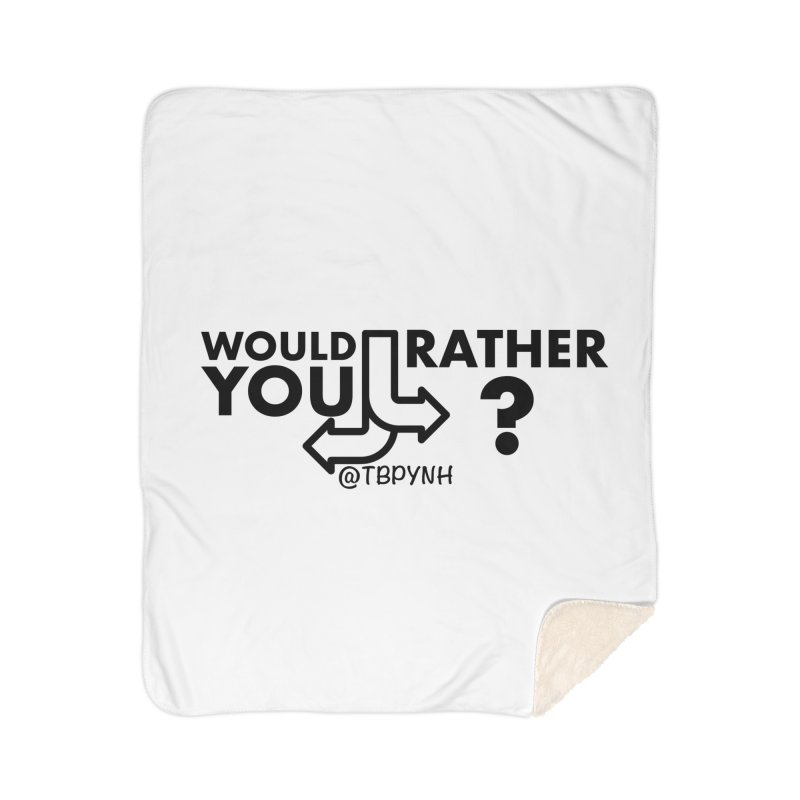 Would You Rather? (Black) Home Blanket by The Best Podcast You've Never Heard