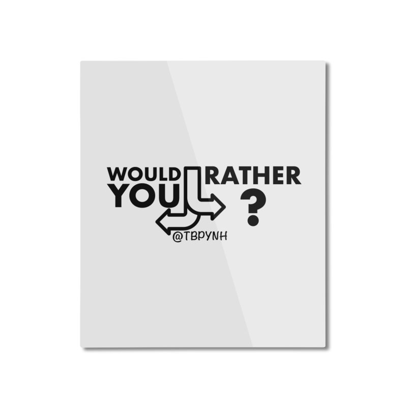 Would You Rather? (Black) Home Mounted Aluminum Print by The Best Podcast You've Never Heard