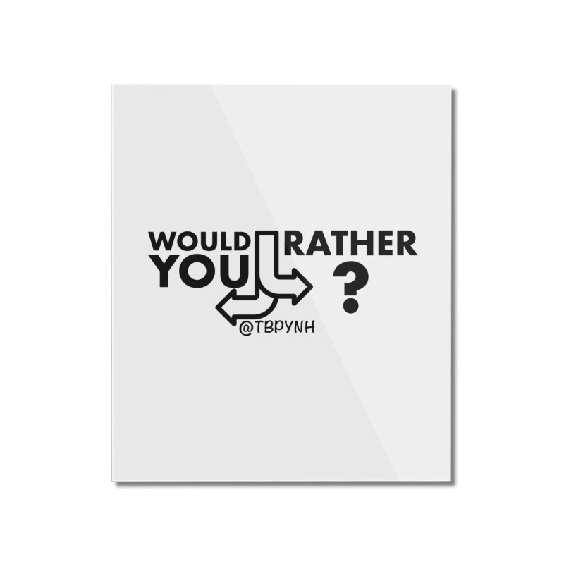 Would You Rather? (Black) Home Mounted Acrylic Print by The Best Podcast You've Never Heard
