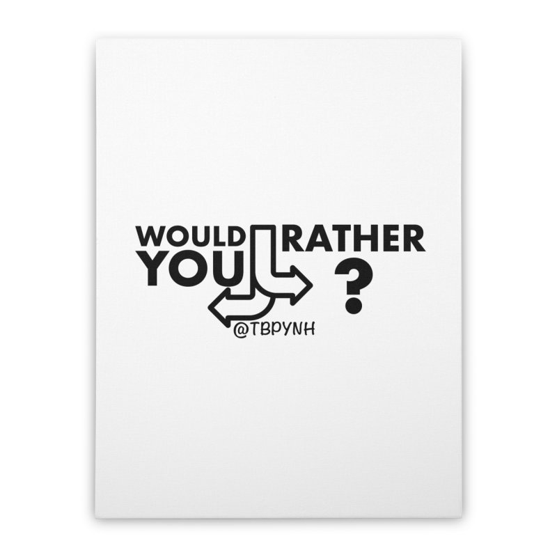 Would You Rather? (Black) Home Stretched Canvas by The Best Podcast You've Never Heard