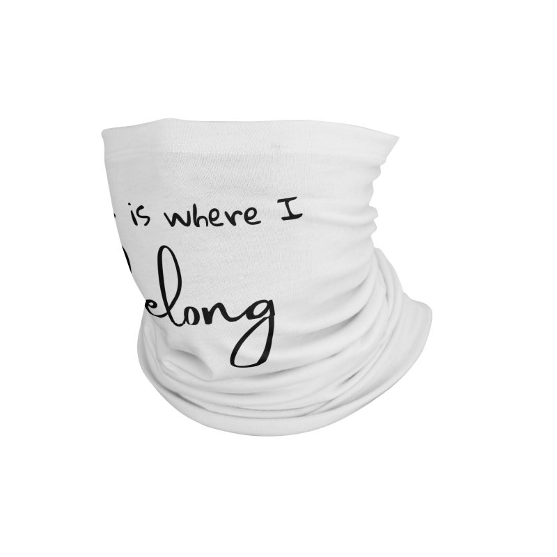 This is Where I Belong Accessories Neck Gaiter by Teaching Artist Shop
