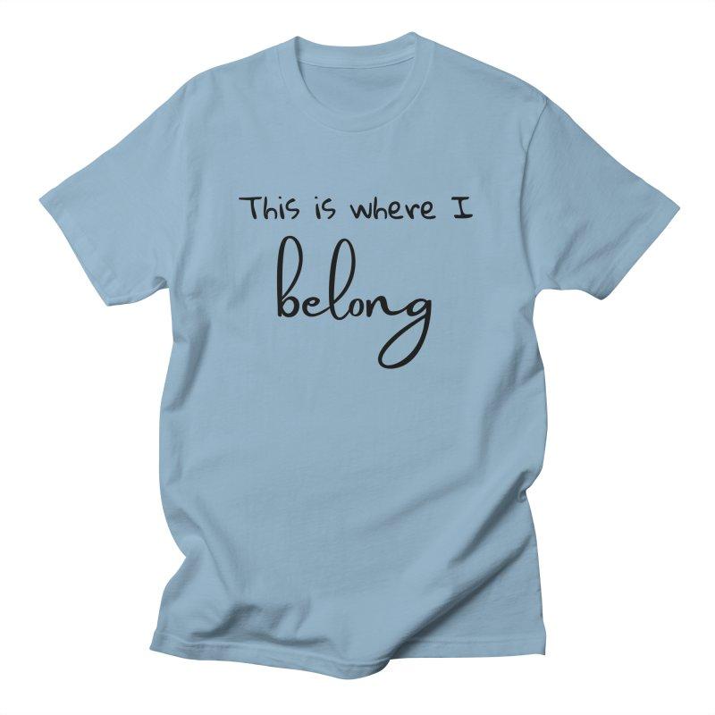 This is Where I Belong Men's T-Shirt by Teaching Artist Shop