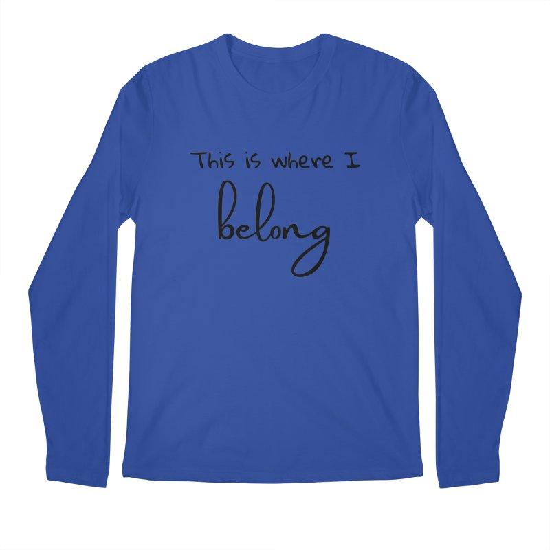This is Where I Belong Men's Longsleeve T-Shirt by Teaching Artist Shop