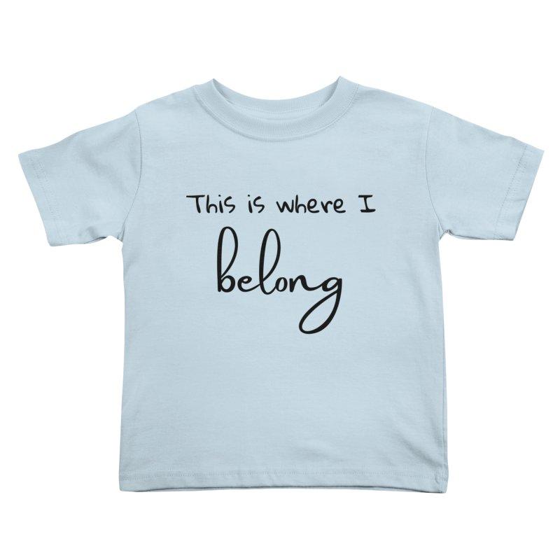 This is Where I Belong Kids Toddler T-Shirt by Teaching Artist Shop