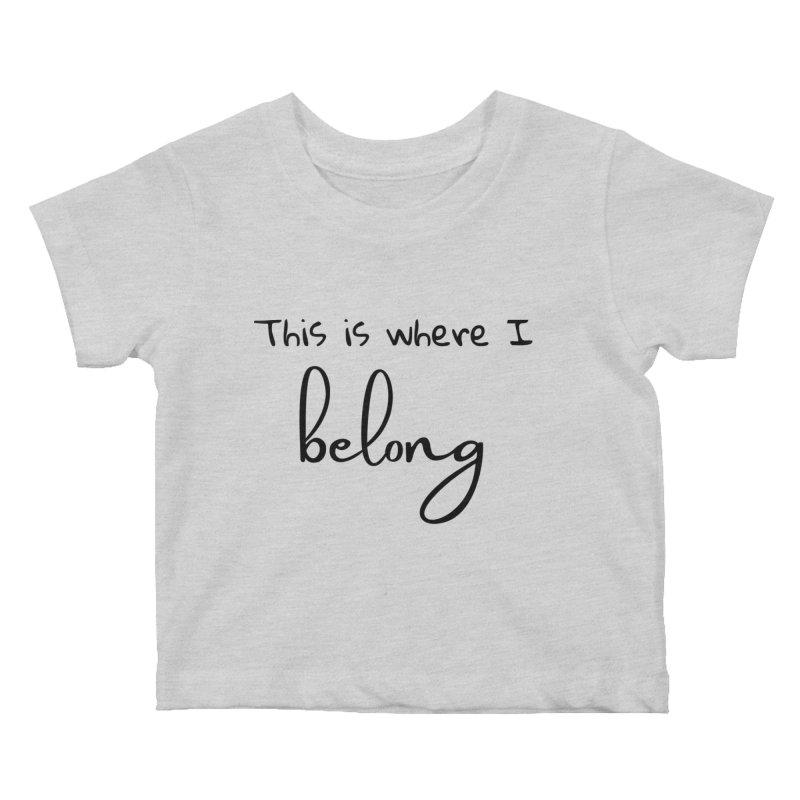 This is Where I Belong Kids Baby T-Shirt by Teaching Artist Shop