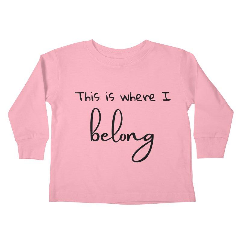 This is Where I Belong Kids Toddler Longsleeve T-Shirt by Teaching Artist Shop