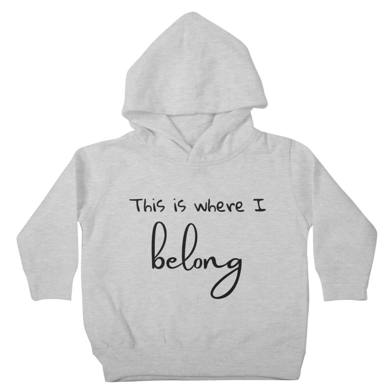 This is Where I Belong Kids Toddler Pullover Hoody by Teaching Artist Shop