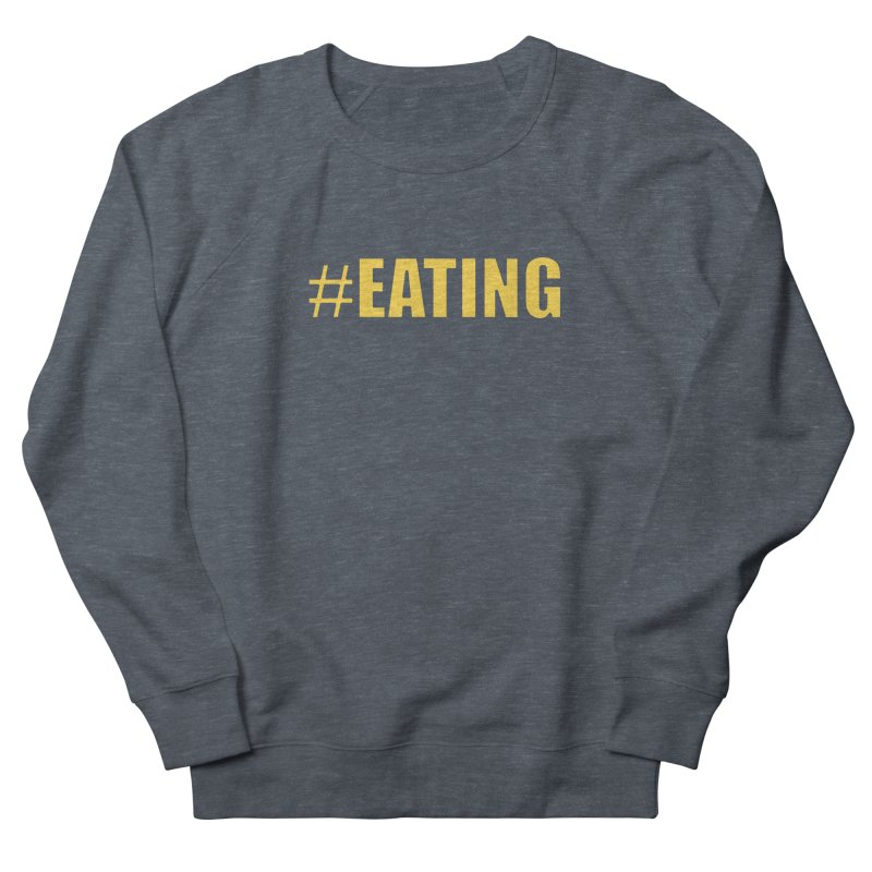 #EATING (original) Women's French Terry Sweatshirt by Plant a Seed