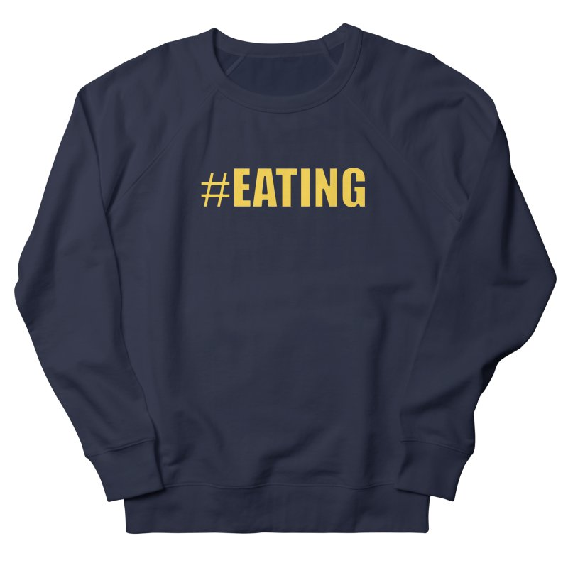 #EATING (original) Men's French Terry Sweatshirt by Plant a Seed