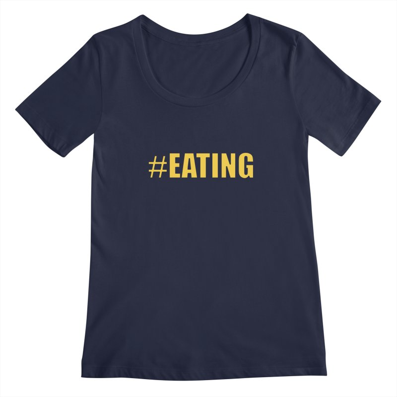 #EATING (original) Women's Scoopneck by Plant a Seed