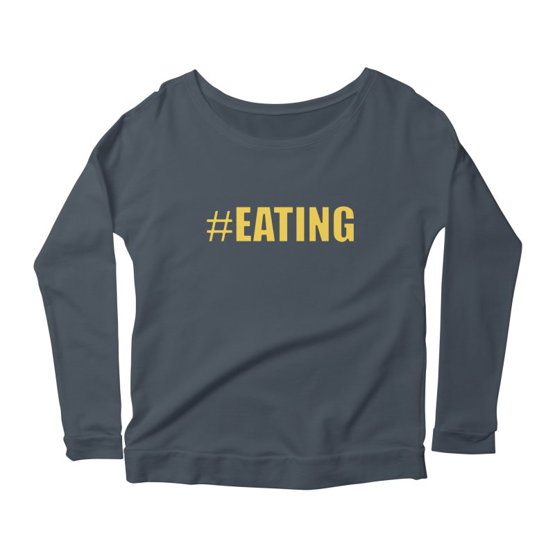 #EATING (original) Women's Longsleeve Scoopneck  by Plant a Seed