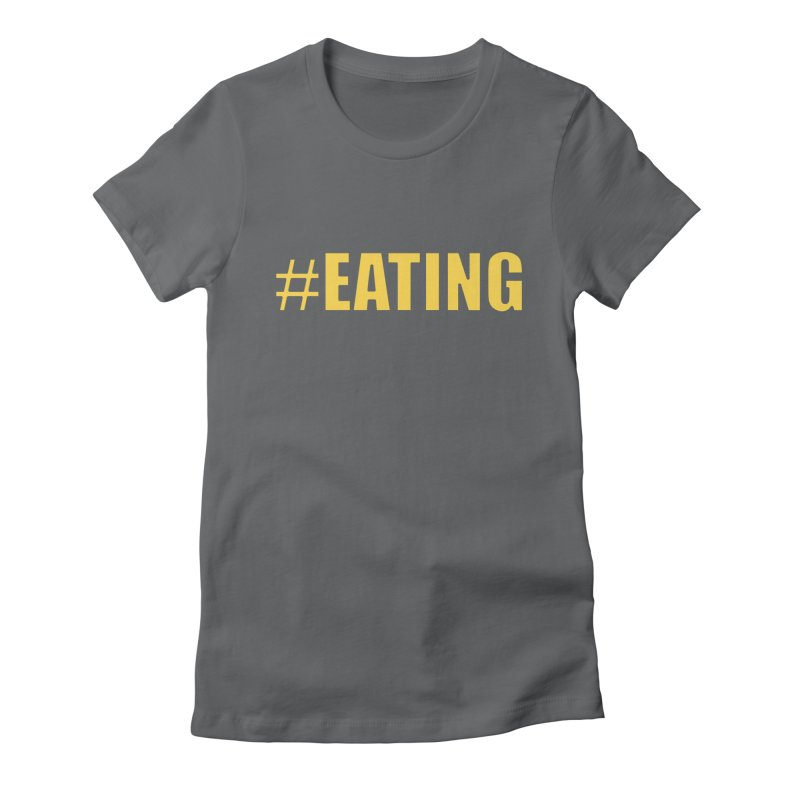 #EATING (original) Women's Fitted T-Shirt by Plant a Seed