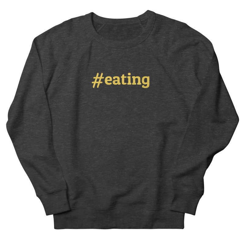 #EATING (modern) Women's Sweatshirt by Plant a Seed