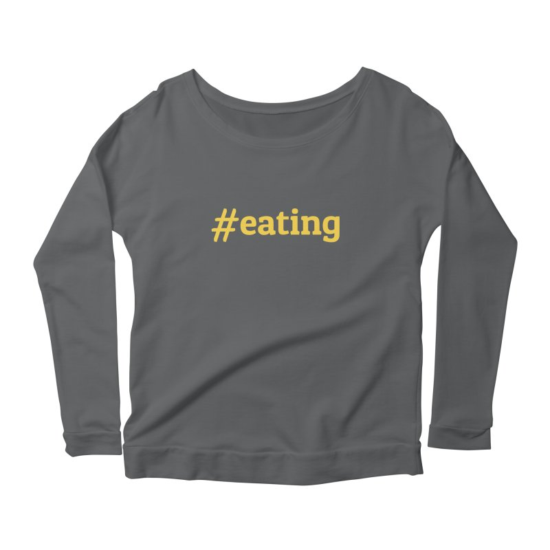 #EATING (modern) Women's Longsleeve Scoopneck  by Plant a Seed