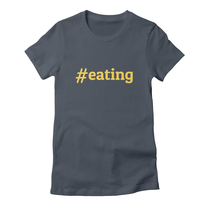 #EATING (modern) Women's Fitted T-Shirt by Plant a Seed
